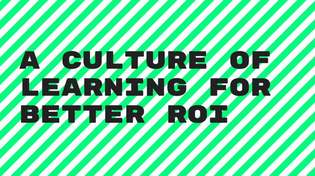A Culture of Continuous Learning can Impact your ROI
