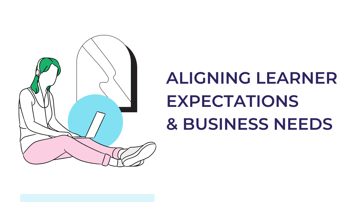 Aligning learners expectations and business needs