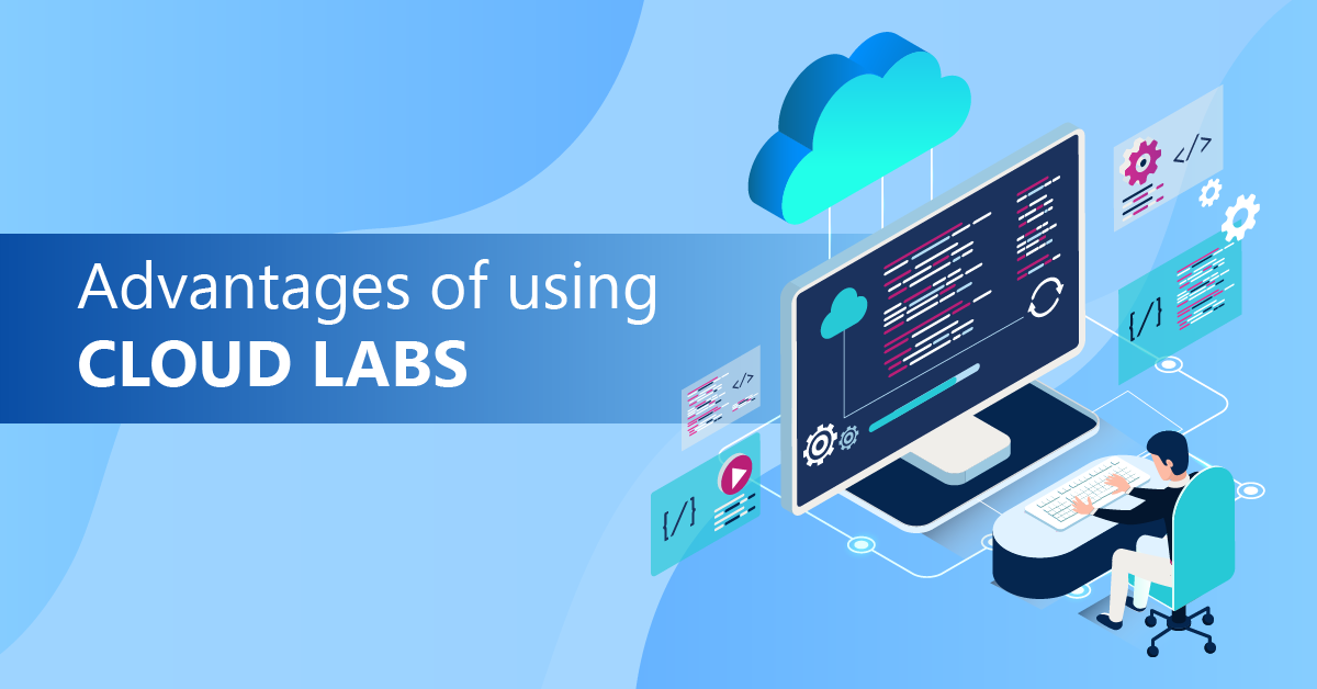 Advantages of using Cloud Labs